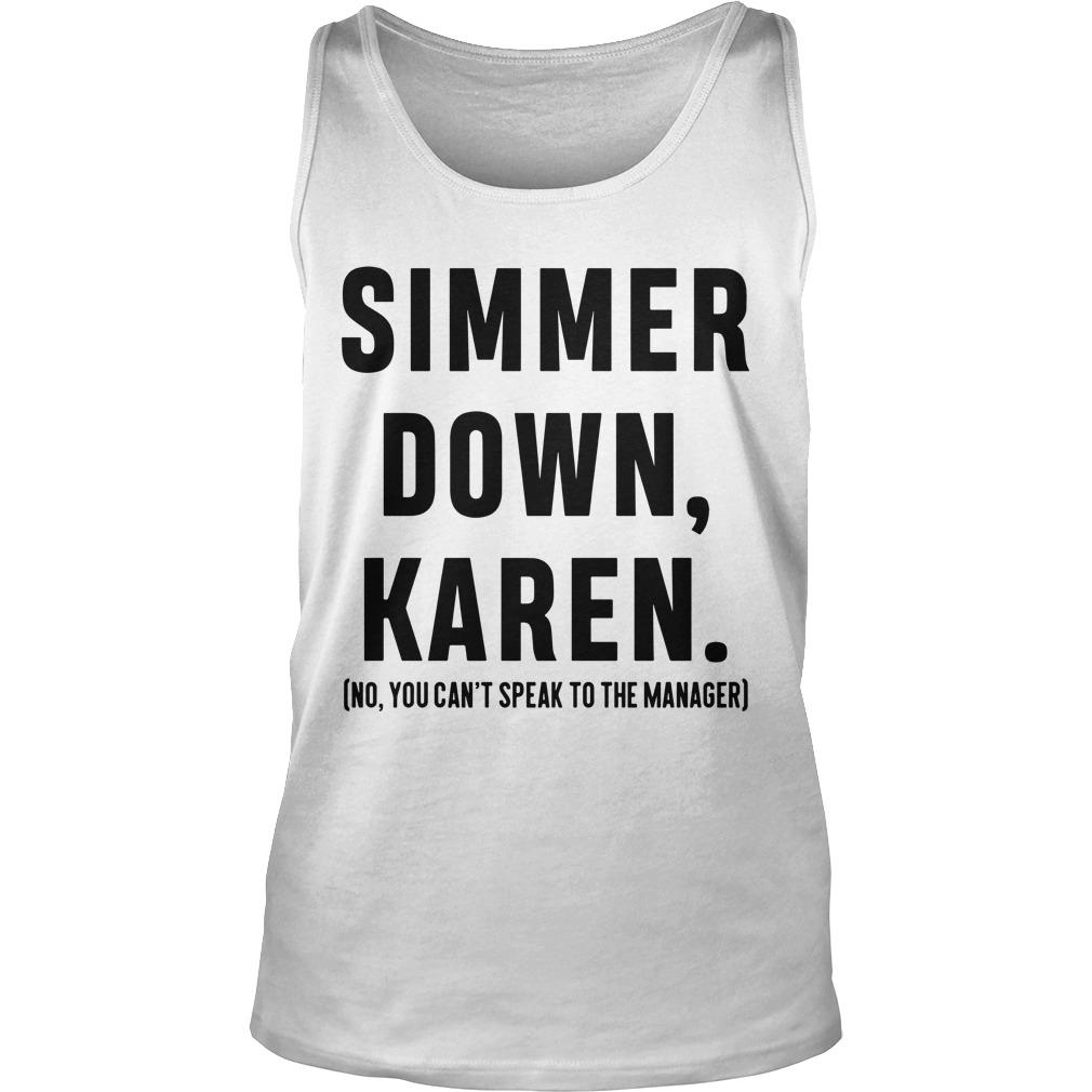 Simmer Down Karen No You Can't Speak To The Manager Tank Top