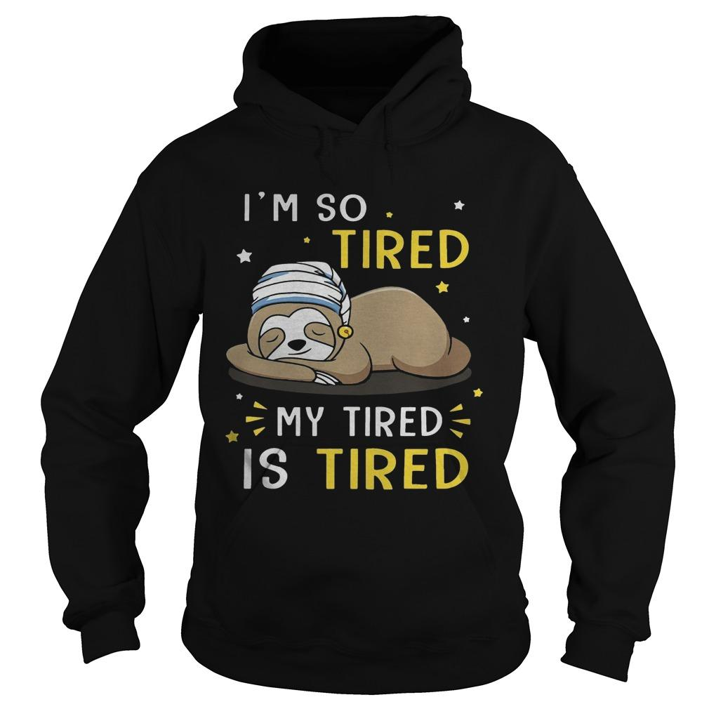 Sloth I'm So Tired My Tired Is Tired Hoodie