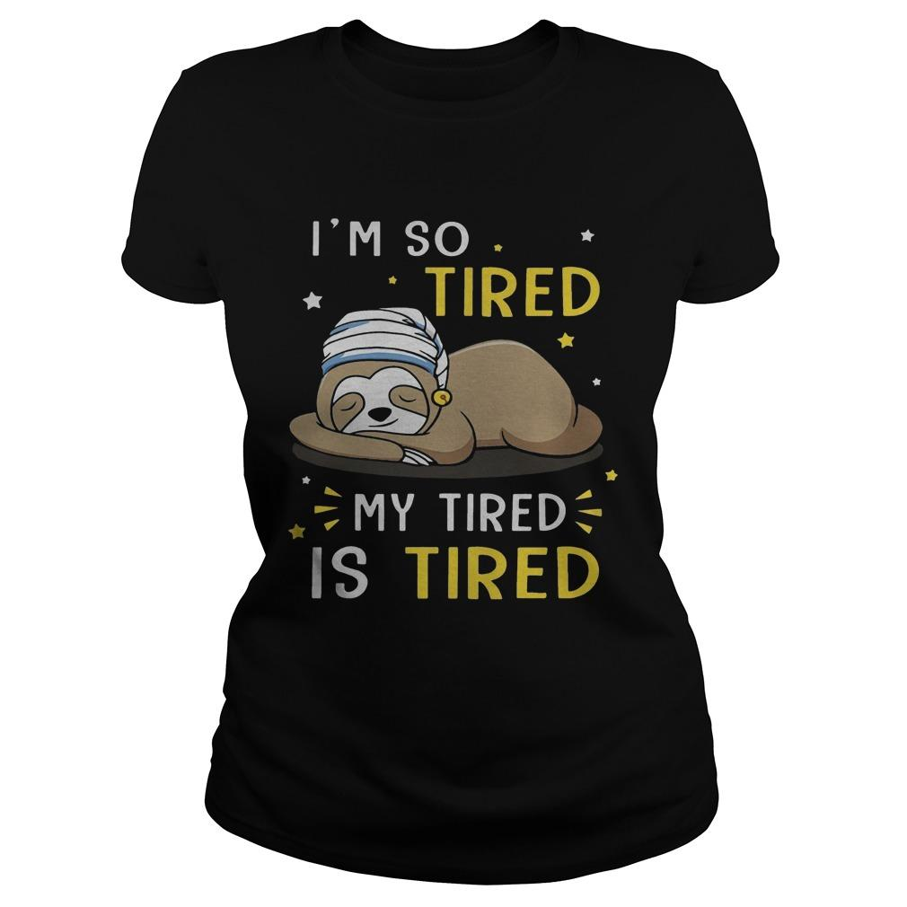 Sloth I'm So Tired My Tired Is Tired Longsleeve