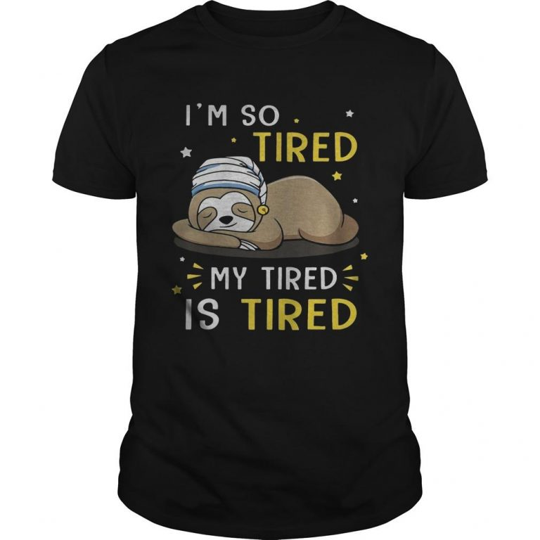 Sloth I'm So Tired My Tired Is Tired Shirt