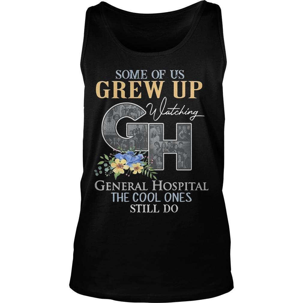 Some Of Us Grew Up Watching General Hospital The Cool Ones Still Do Tank Top
