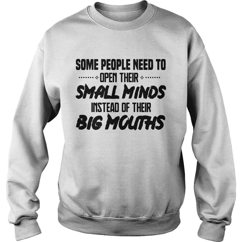 Some People Need To Open Their Small Minds Instead Of Their Big Mouths Sweater