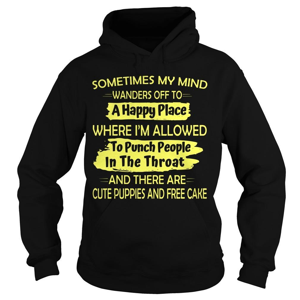 Sometimes My Mind Wanders Off To A Happy Place Where I'm Allowed To Punch People Hoodie