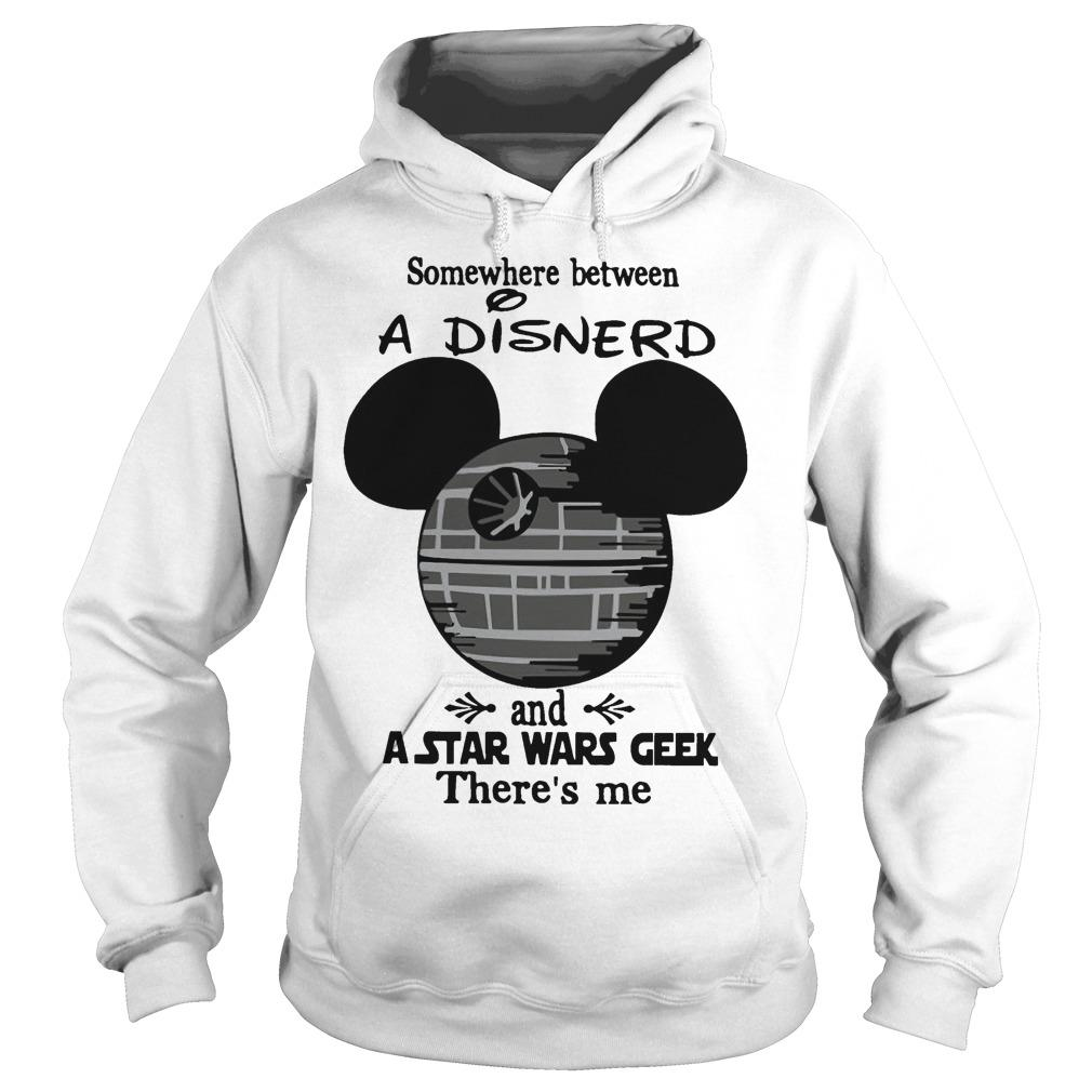 Somewhere Between A Disnerd And A Star Wars Geek There's Me Hoodie
