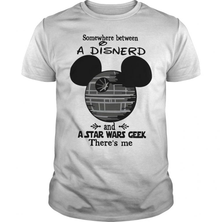 Somewhere Between A Disnerd And A Star Wars Geek There's Me Shirt