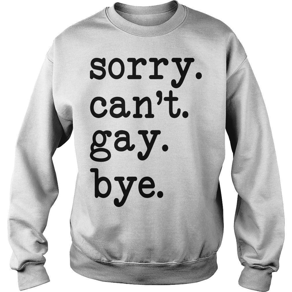Sorry Can't Gay Bye Sweater