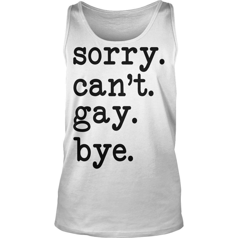 Sorry Can't Gay Bye Tank Top