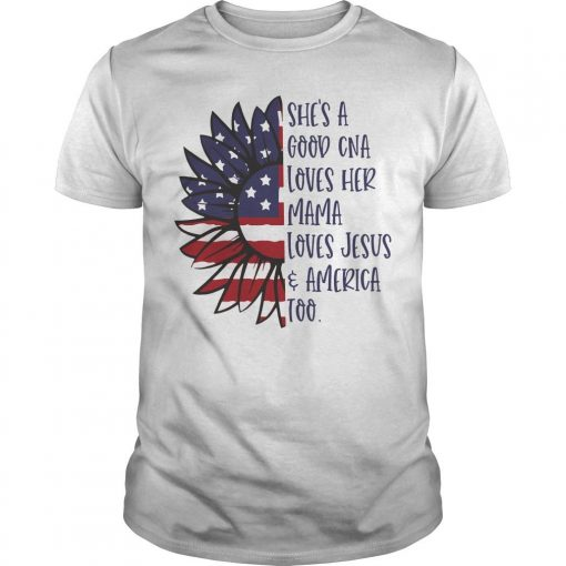 Sunflower She's A Good Cna Loves Her Mama Loves Jesus And America Too Shirt
