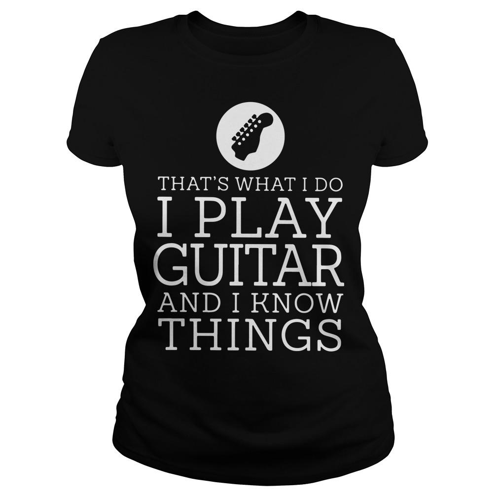 That's What I Do I Play Guitar And I Know Things Longsleeve