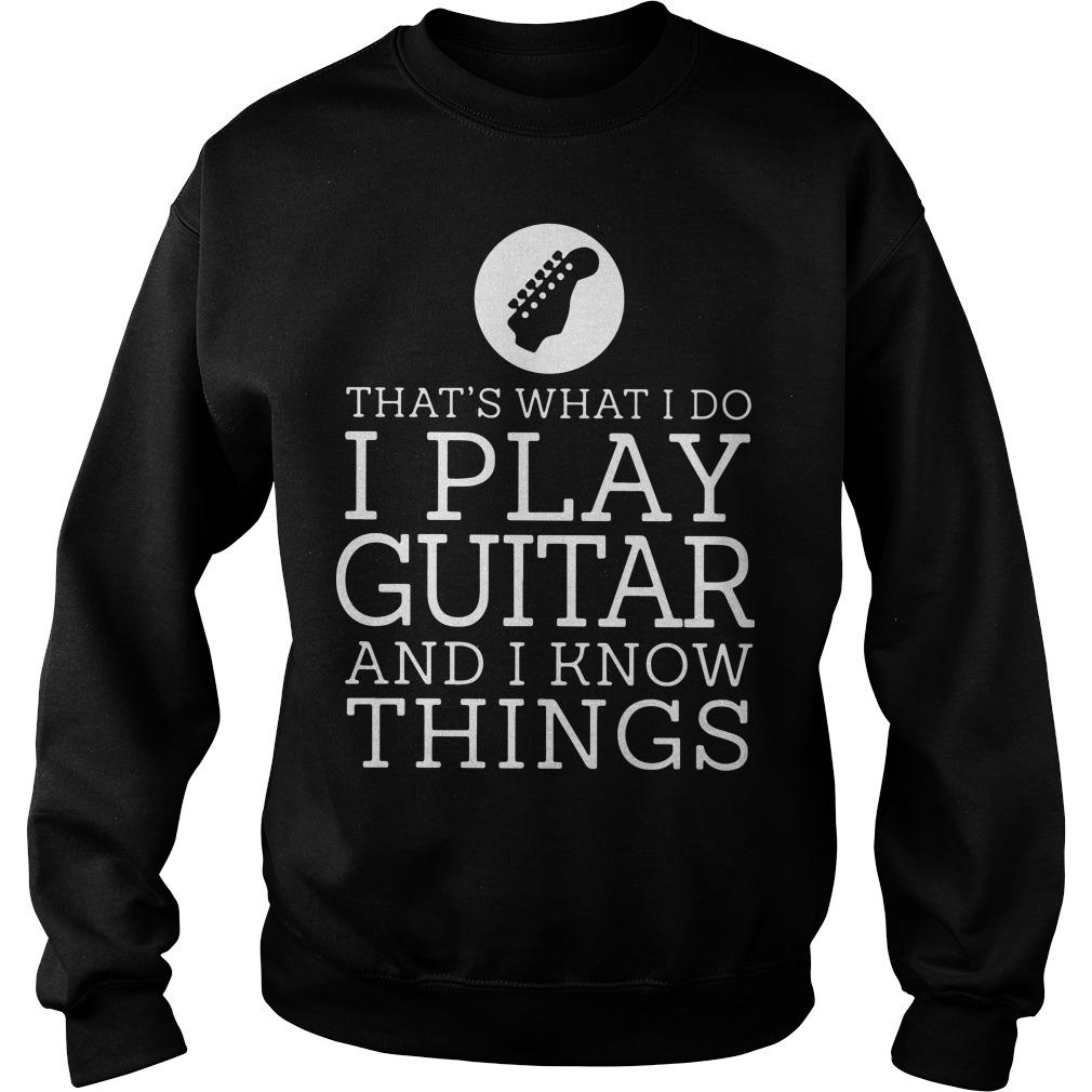 That's What I Do I Play Guitar And I Know Things Sweater