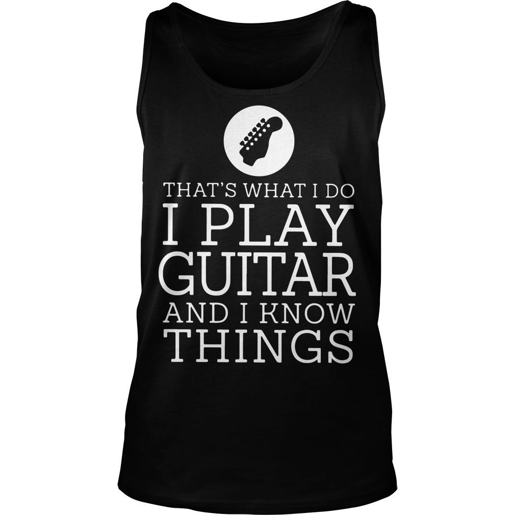 That's What I Do I Play Guitar And I Know Things Tank Top