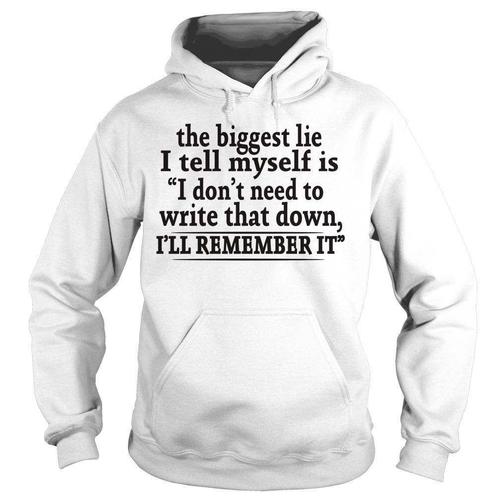 The Biggest Lie I Tell Myself Is I Don't Need To Write That Down Hoodie