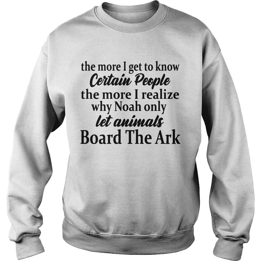 The More I Know Certain People The More I Realize Why Noah Let Animals Board Sweater