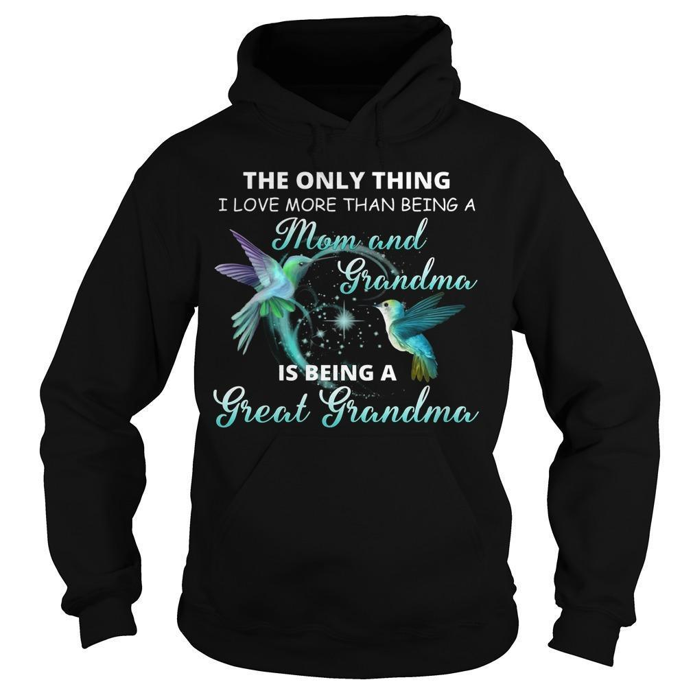 The Only Thing I Love More Than Being A Mom And Grandma Is Being A Great Grandma Hoodie