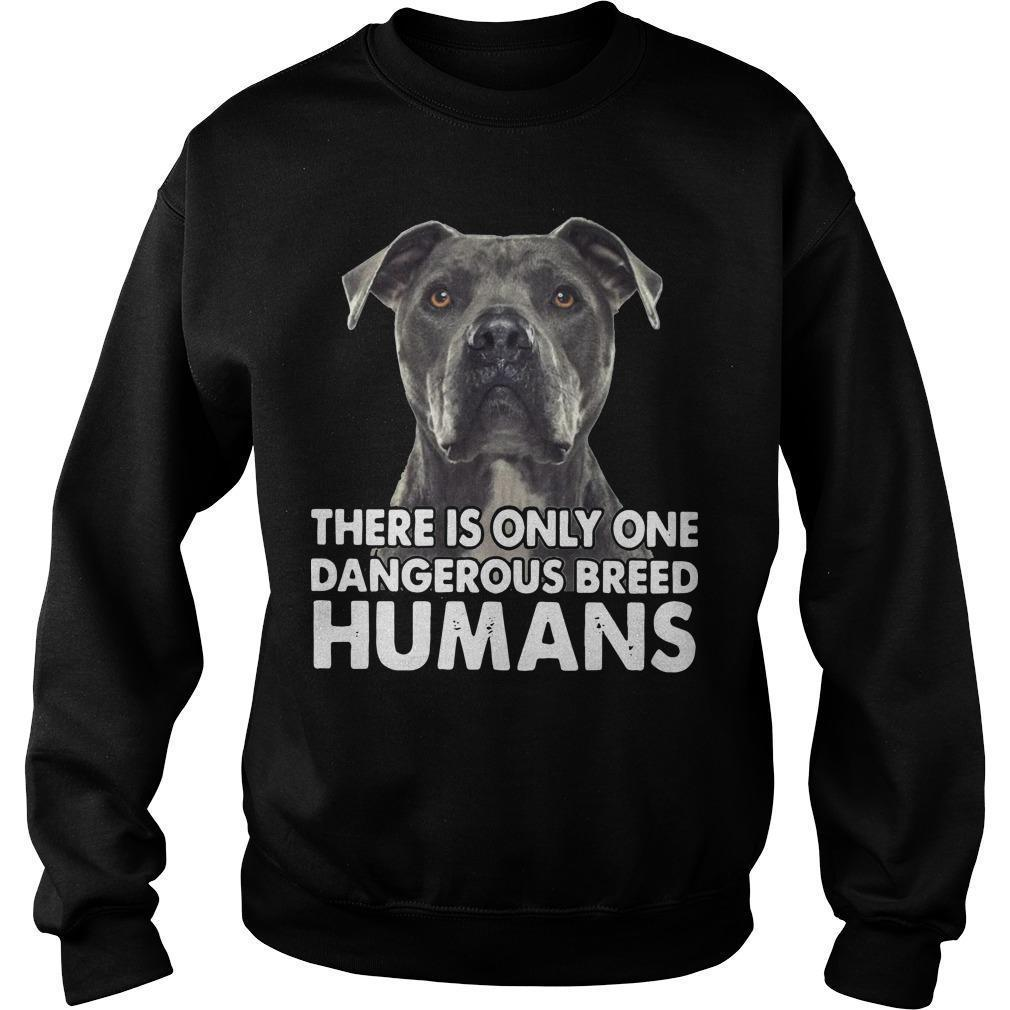 There Is Only One Dangerous Breed Humans Sweater