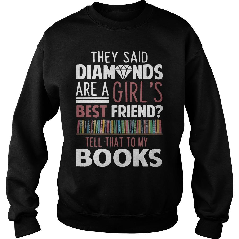 They Said Diamonds Are A Girl's Best Friend Tell That To My Books Sweater