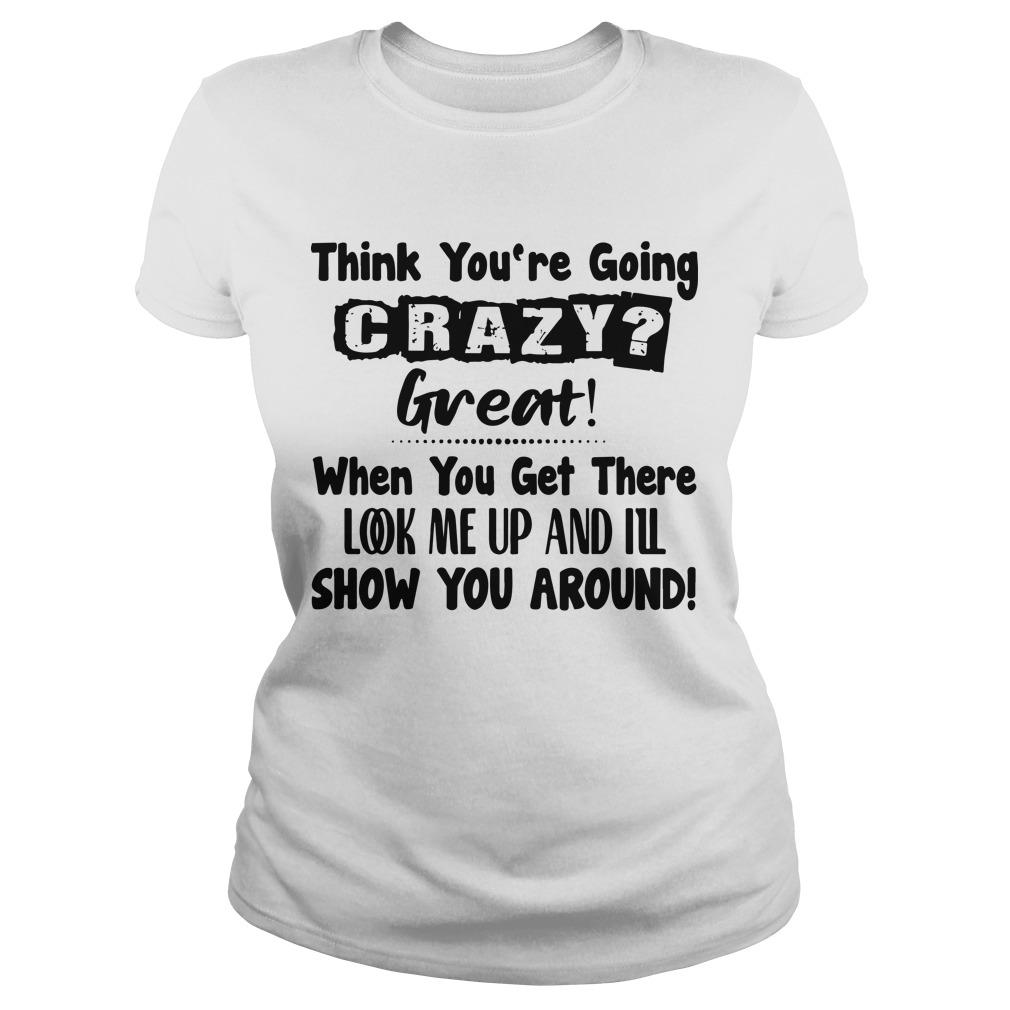 Think You're Going Crazy Great When You Get There Look Me Up Longsleeve