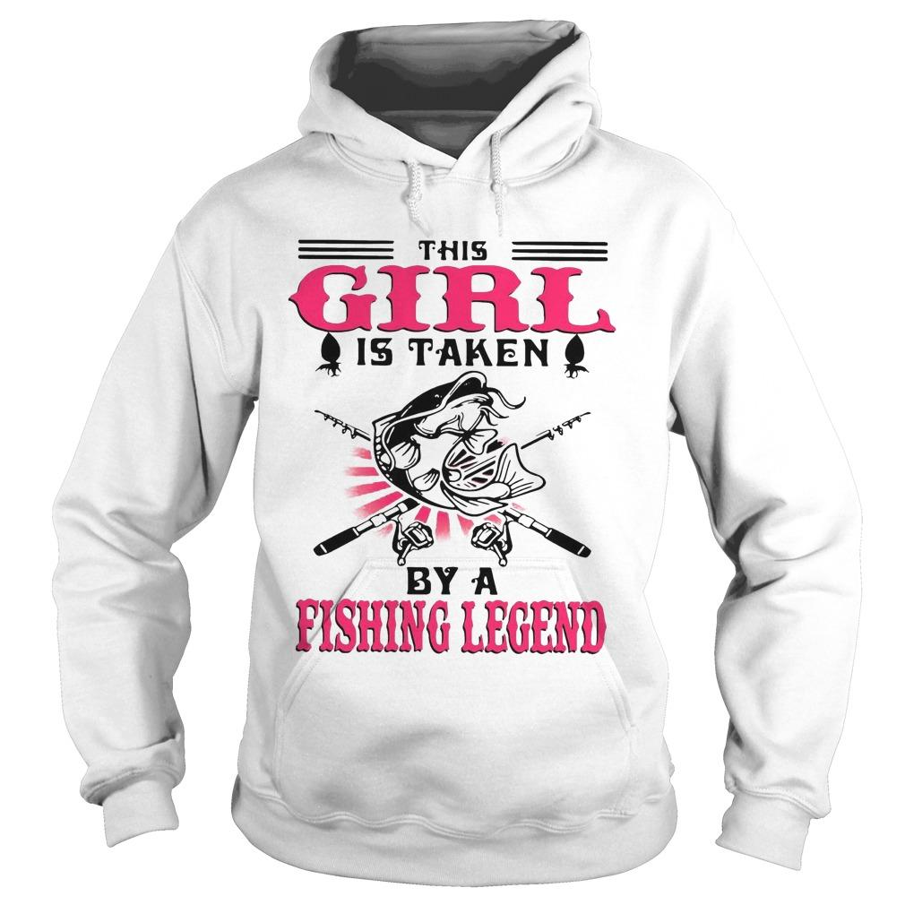 This Girl Is Taken By A Fishing Legend Hoodie