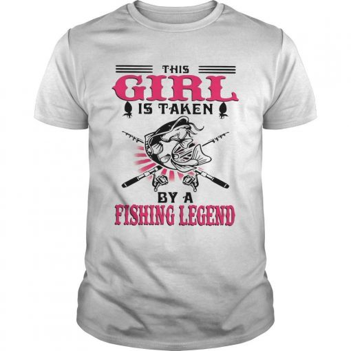 This Girl Is Taken By A Fishing Legend Shirt