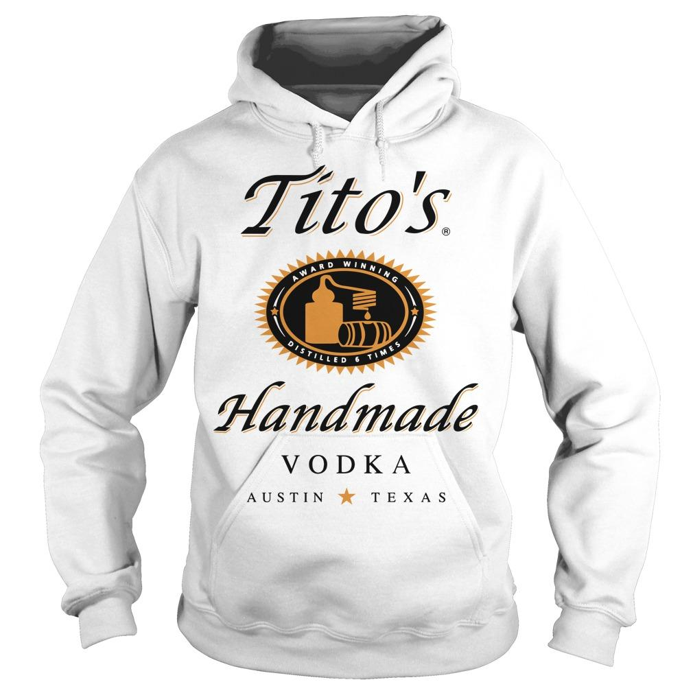 Tito's Award Winning Distilled 6 Times Handmade Vodka Austin Texas Hoodie