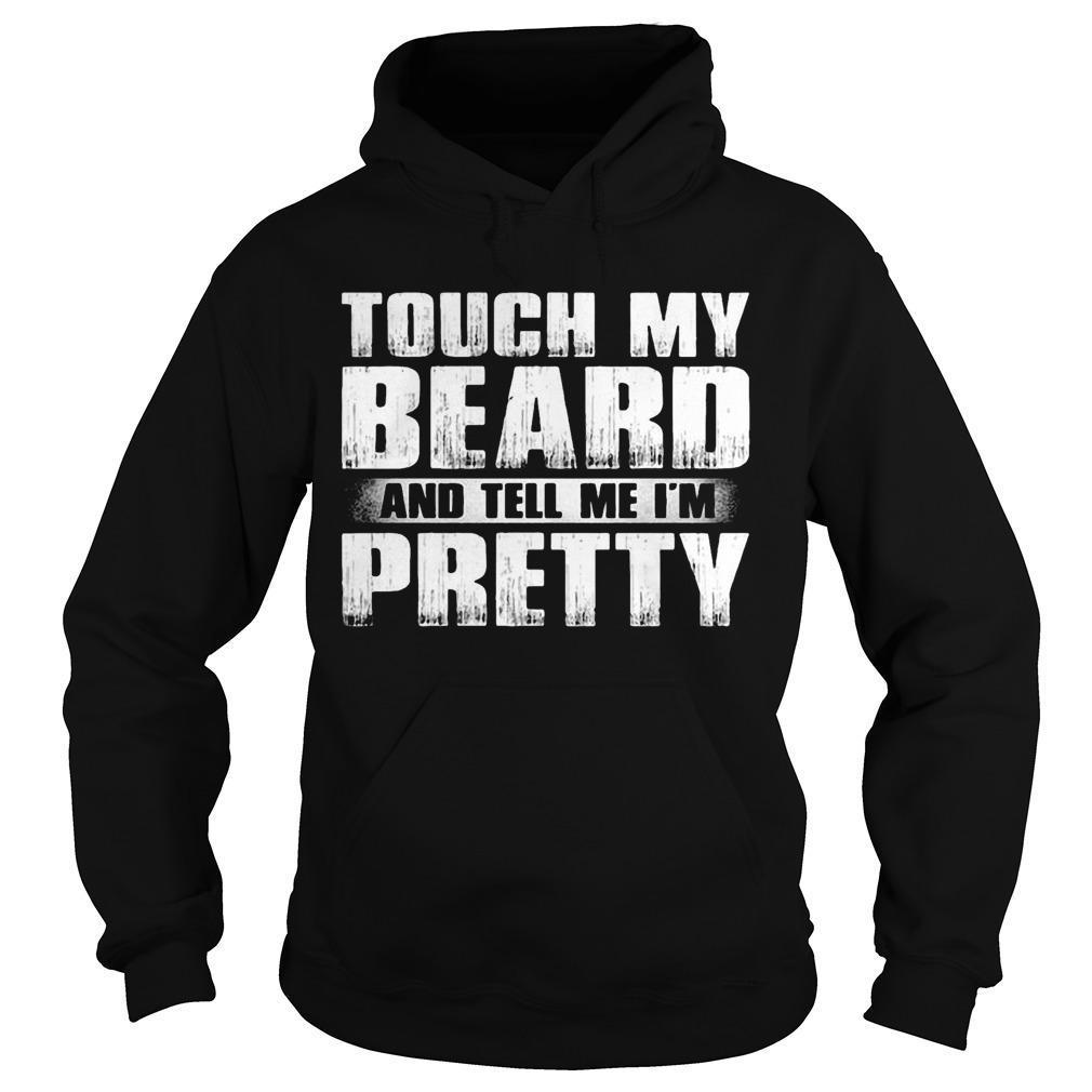 Touch My Beard And Tell Me I'm Pretty Hoodie