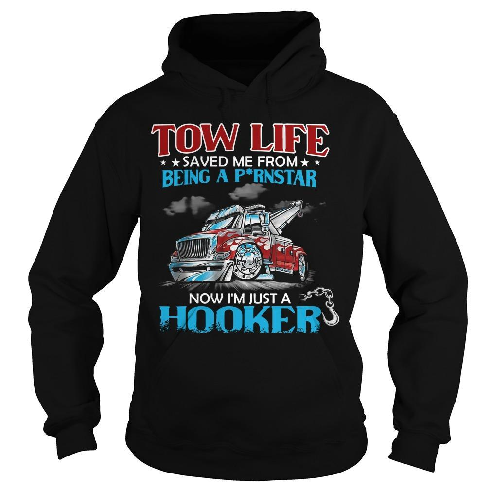 Tow Life Saved Me From Being A Pornstar Now I'm Just A Hooker Hoodie
