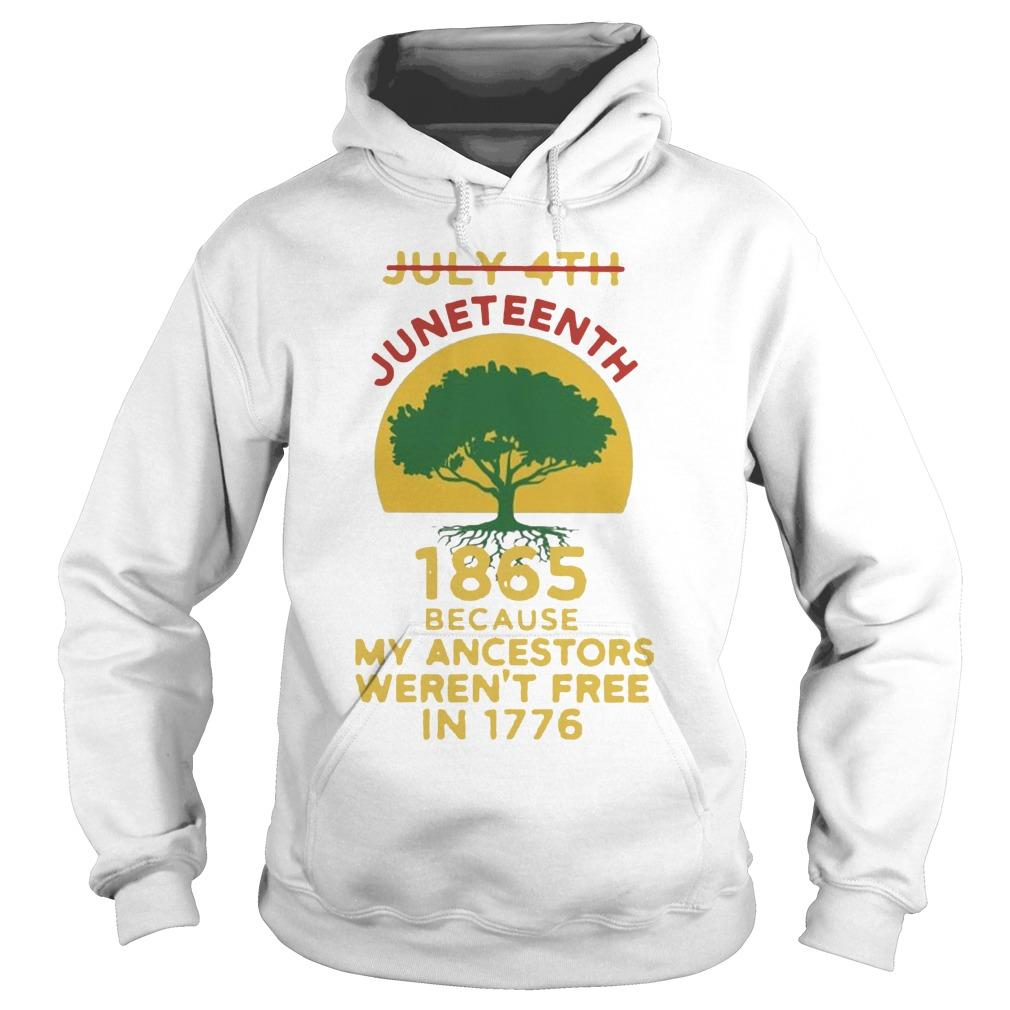 Tree July 4th 1865 Because My Ancestors Weren't Free In 1776 Juneteenth T Hoodie
