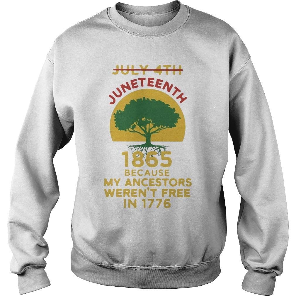 Tree July 4th 1865 Because My Ancestors Weren't Free In 1776 Juneteenth T Sweater