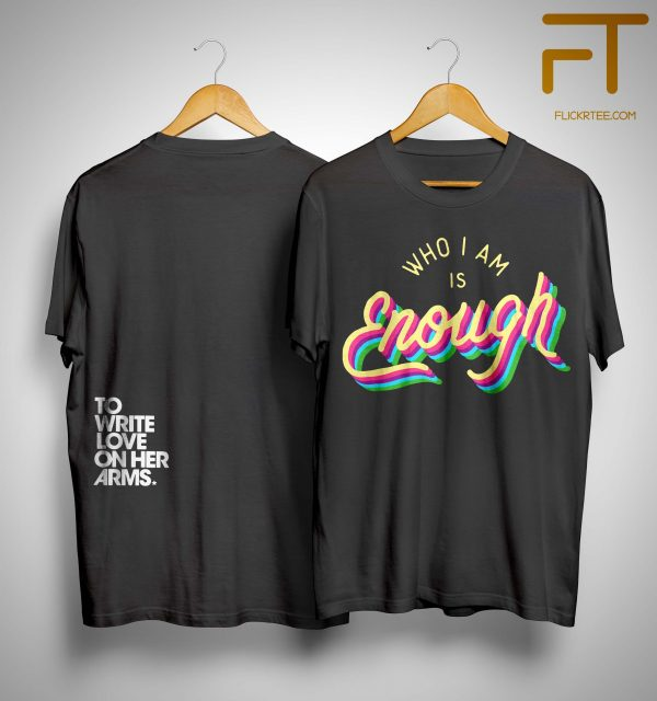 Twloha Who I Am Is Enough To Write Love On Her Arms Shirt