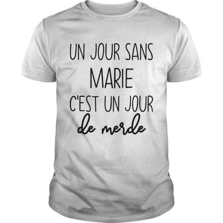 Un Jour Sans Marie C'est Un Jour De Merde Shirt