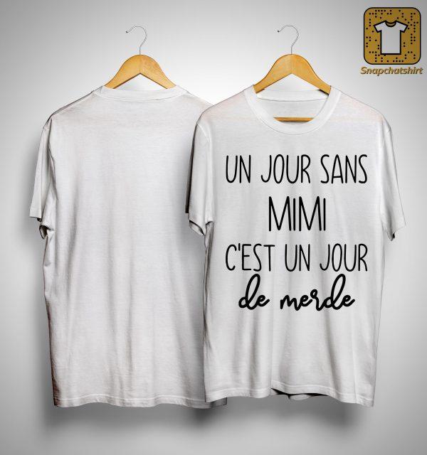 Un Jour Sans Mimi C'est Un Jour De Merde Shirt
