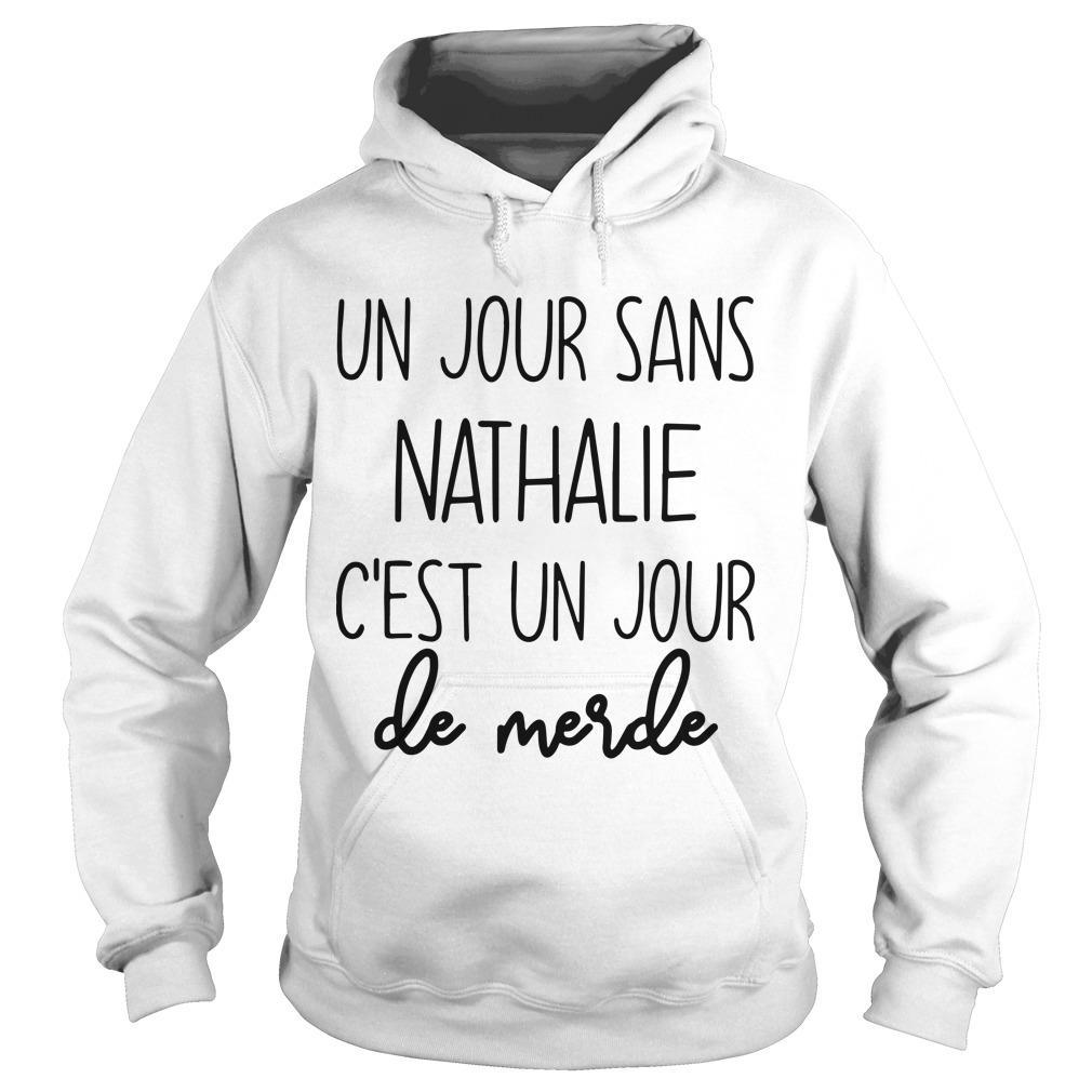 Un Jour Sans Nathalie C'est Un Jour De Merde Hoodie