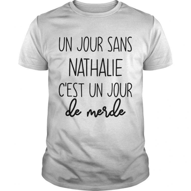 Un Jour Sans Nathalie C'est Un Jour De Merde Shirt