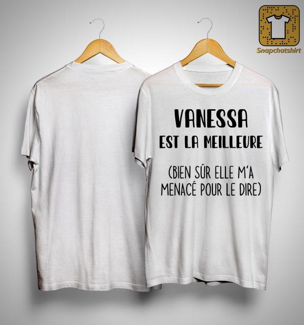 Vanessa Est La Meilleure Bien Sûr Elle M'a Menacé Pour Le Dire Shirt