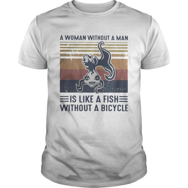 Vintage A Woman Without A Man Is Like A Fish Without A Bicycle Shirt