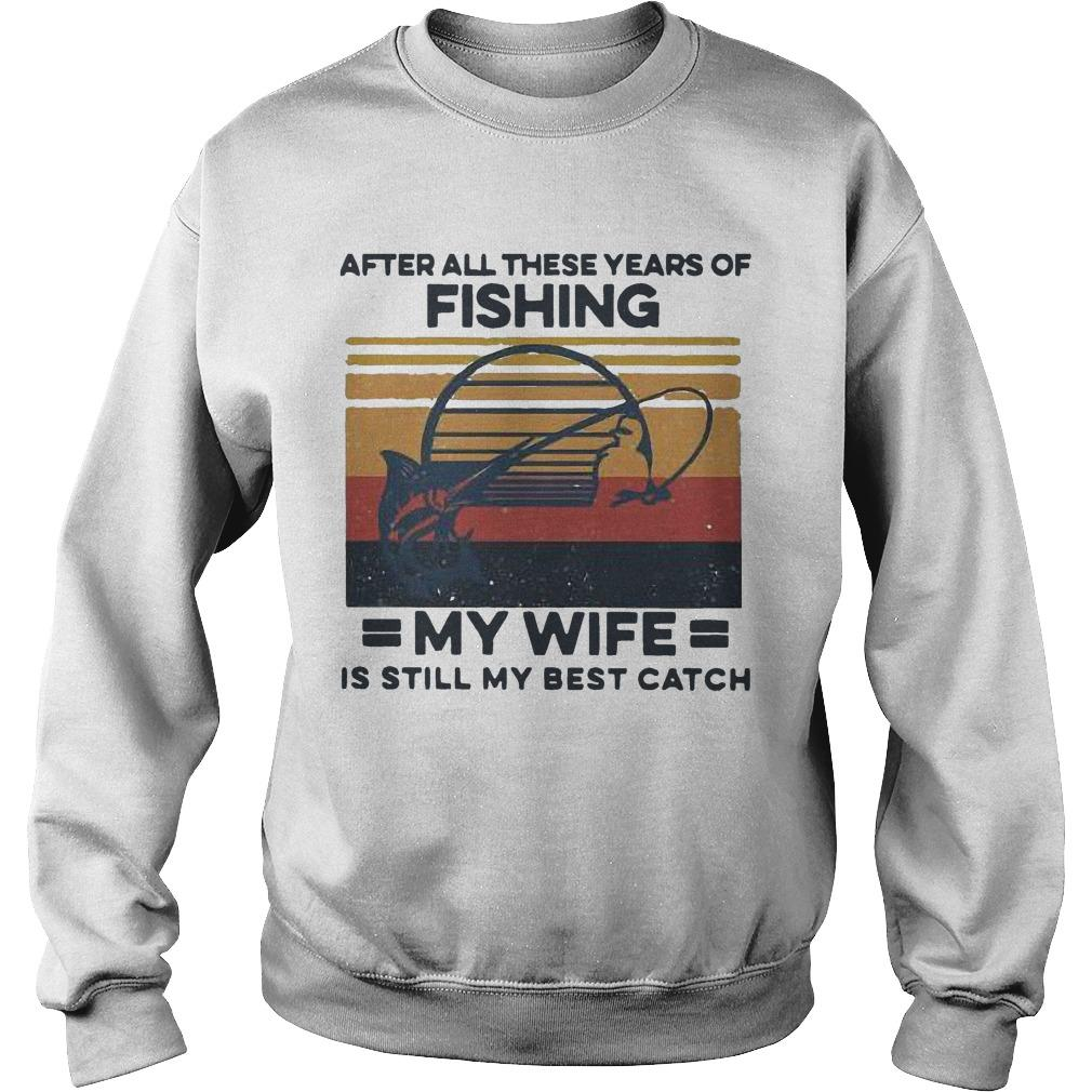Vintage After All These Years Of Fishing My Wife Is Still My Best Catch Sweater