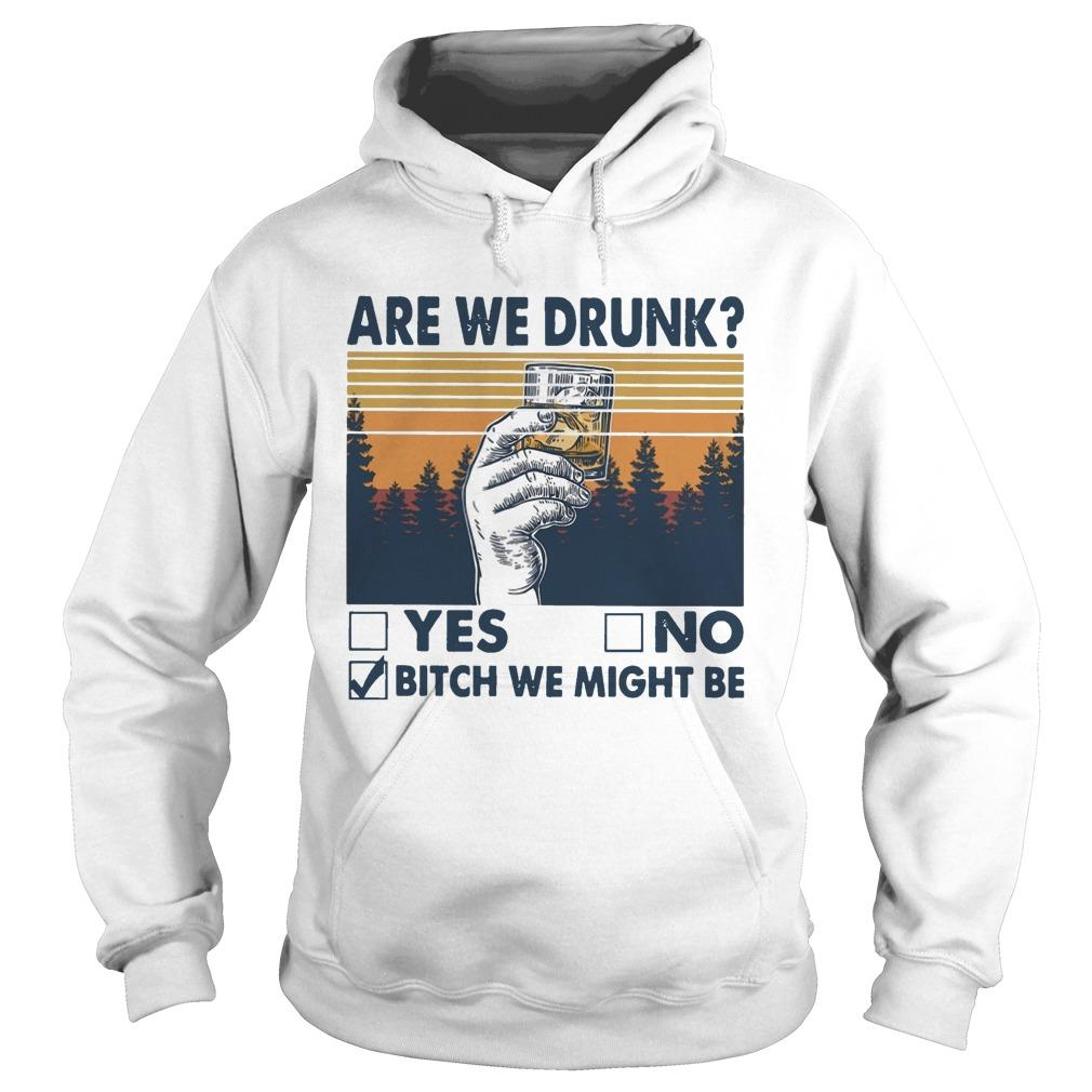 Vintage Are We Drunk Yes No Bitch We Might Be Hoodie