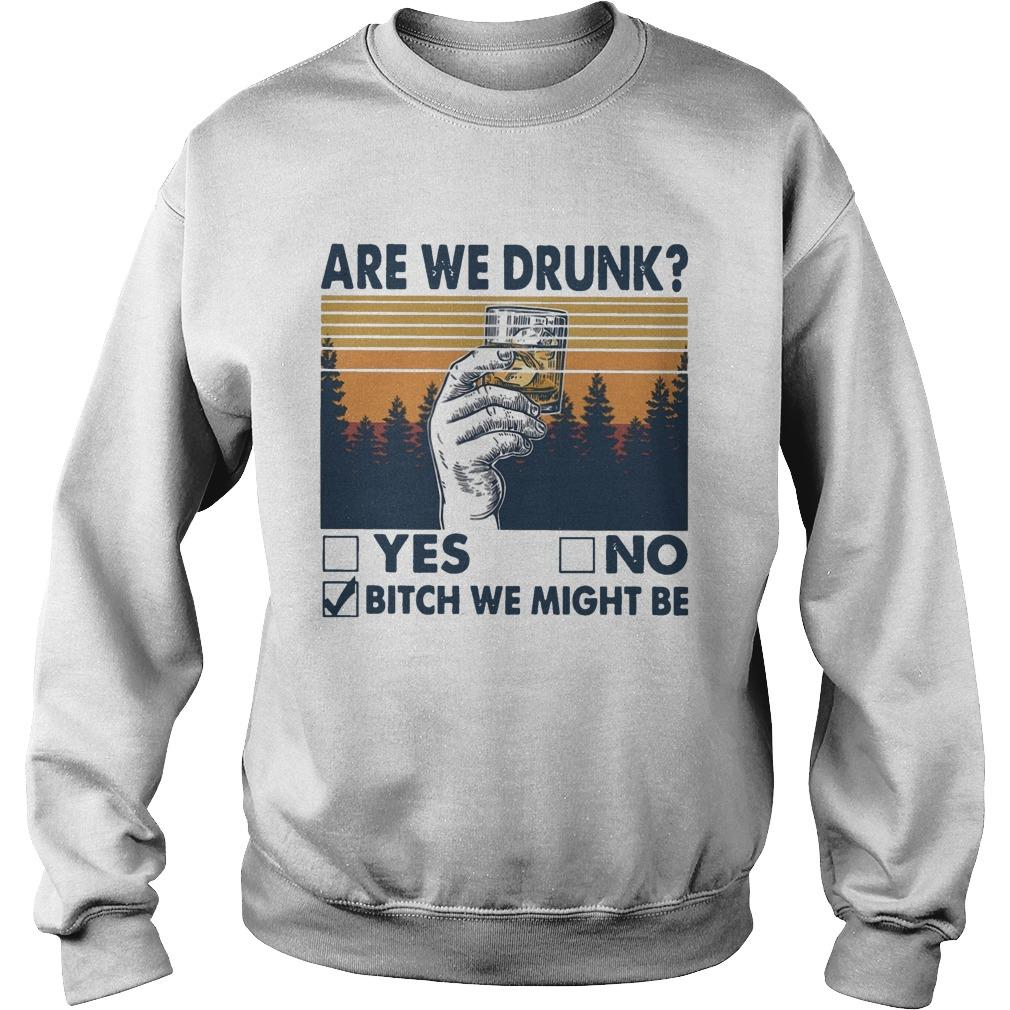 Vintage Are We Drunk Yes No Bitch We Might Be Sweater