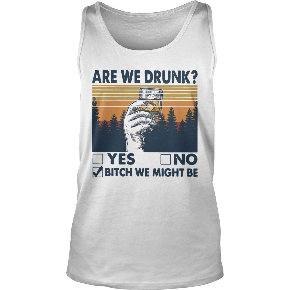 Vintage Are We Drunk Yes No Bitch We Might Be Tank Top