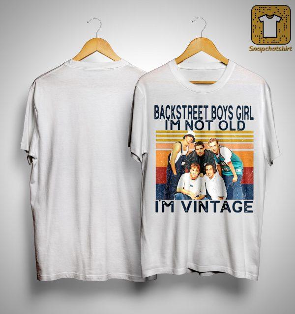 Vintage Backstreet Boys Girl I'm Not Old I'm Vintage Shirt