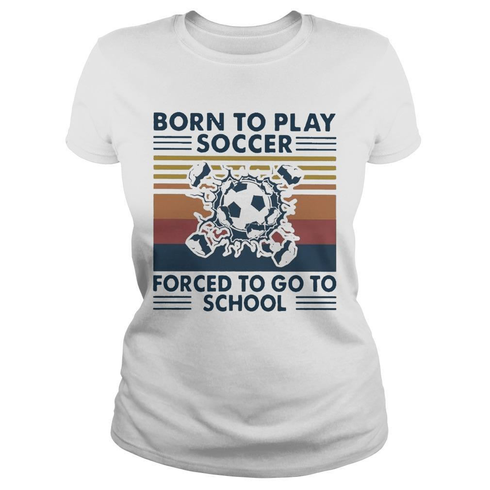 Vintage Born To Play Soccer Forced To Go To School Longsleeve
