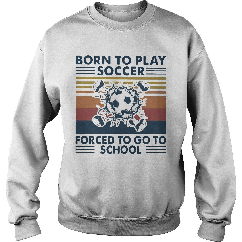 Vintage Born To Play Soccer Forced To Go To School Sweater