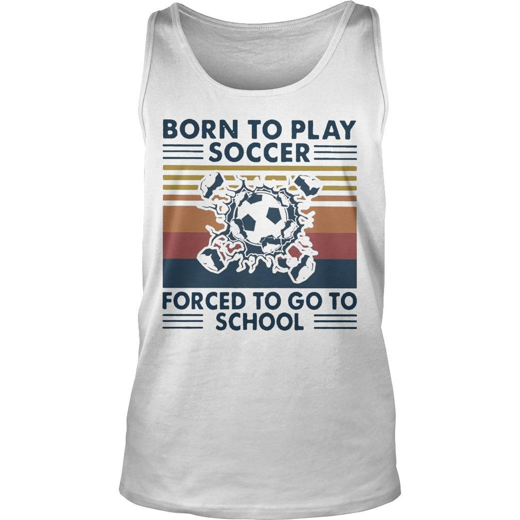 Vintage Born To Play Soccer Forced To Go To School Tank Top
