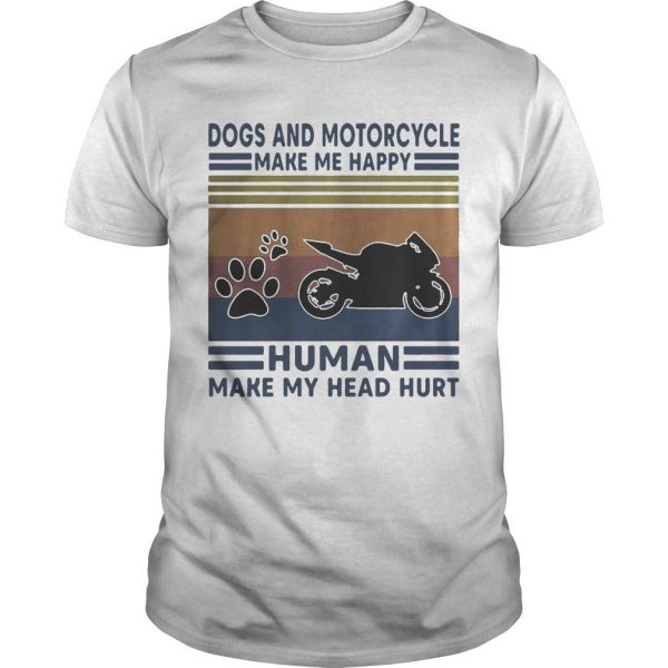 Vintage Dogs And Motorcycle Make Me Happy Human Make My Head Hurt Shirt