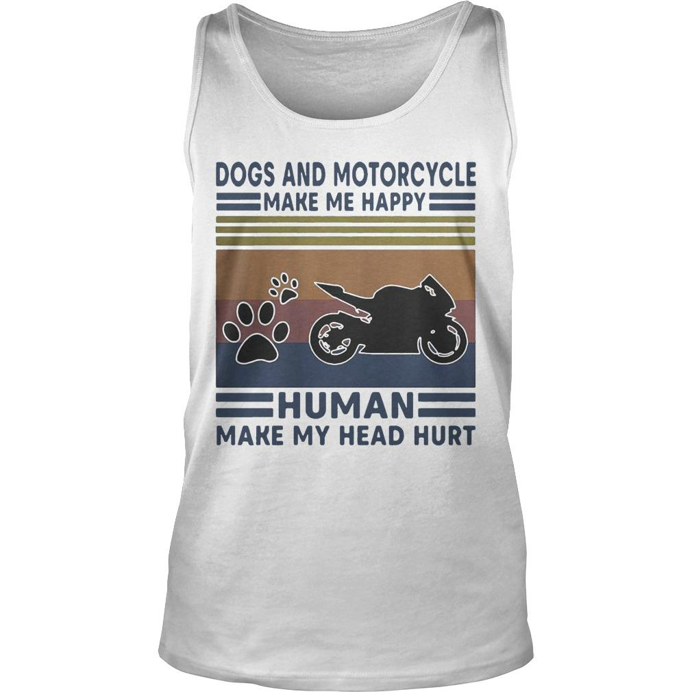Vintage Dogs And Motorcycle Make Me Happy Human Make My Head Hurt Tank Top