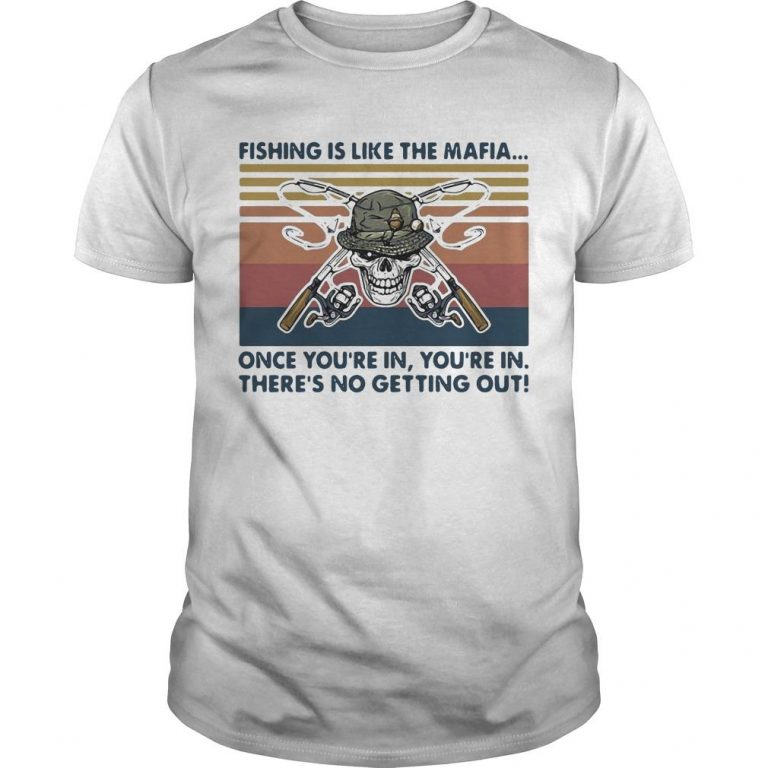 Vintage Fishing Is Like The Mafia Once You're In There's No Getting Out Shirt