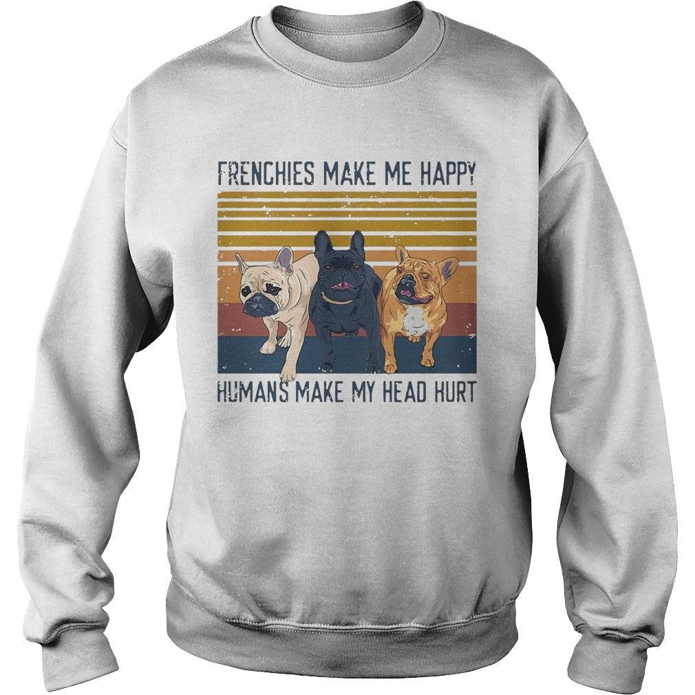 Vintage Frenchies Make Me Happy Humans Make My Head Hurt Sweater