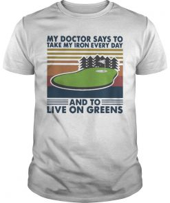 Vintage Golf My Doctor Says To Take My Iron Every Day Live On Greens Shirt
