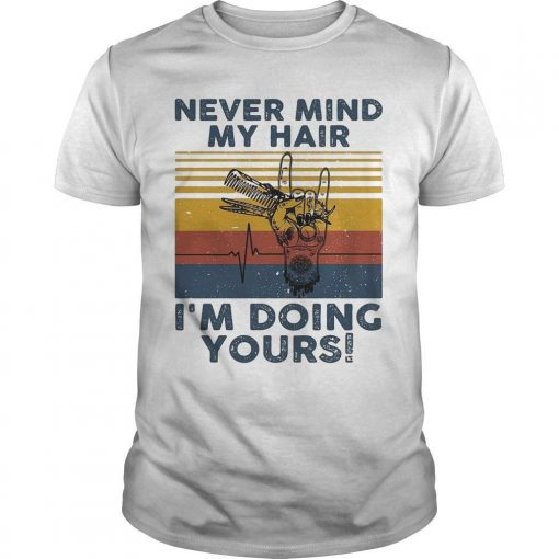 Vintage Hairdresser Never Mind My Hair I'm Doing Yours Shirt