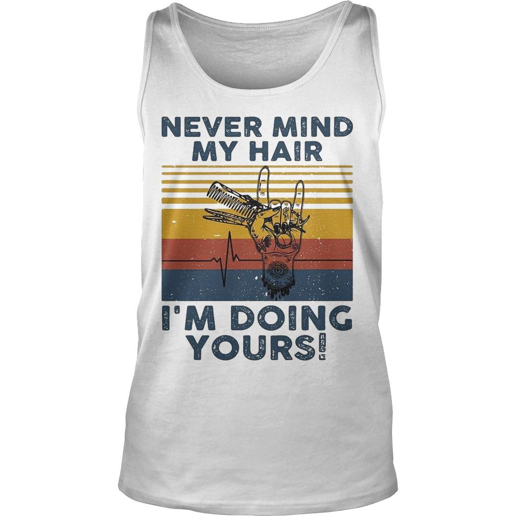 Vintage Hairdresser Never Mind My Hair I'm Doing Yours Tank Top